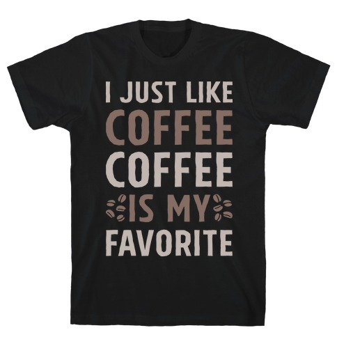 Coffee Is My Favorite T-Shirt