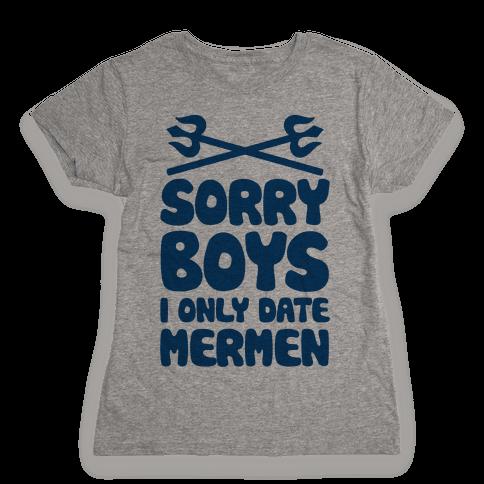 Sorry Boys I Only Date Mermen Womens T-Shirt