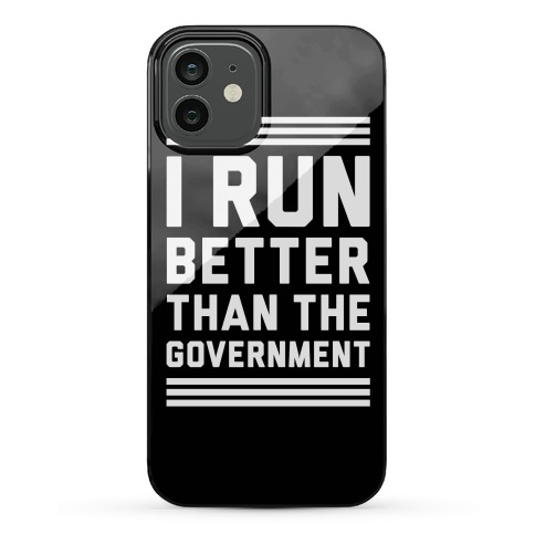 I Run Better Than The Government Phone Case