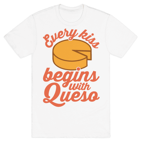 Every Kiss Begins With Queso Mens T-Shirt
