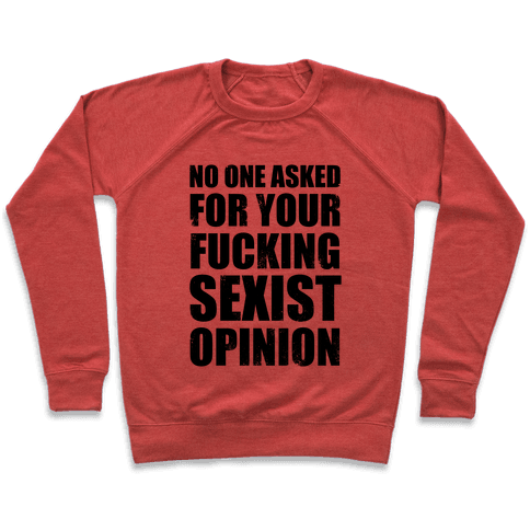 No One Asked For Your F***ing Sexist Opinion Pullover