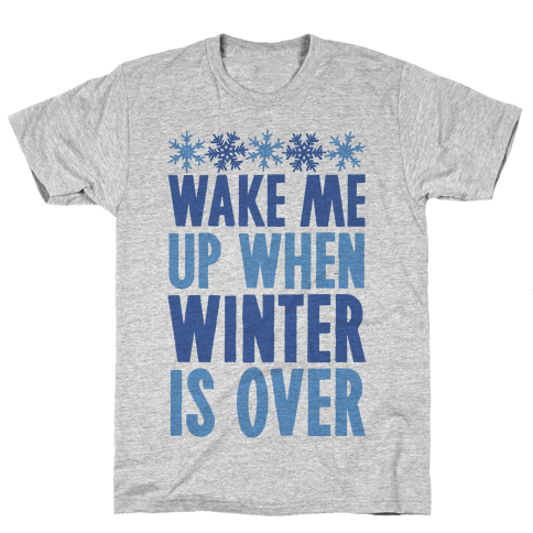 Wake Me Up When Winter Is Over Mens T-Shirt