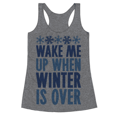 Wake Me Up When Winter Is Over Racerback Tank Top