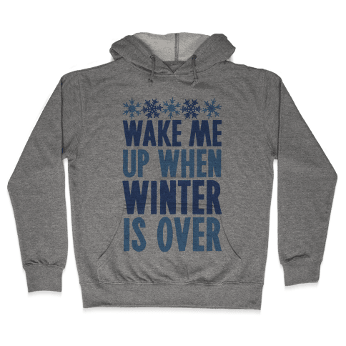 Wake Me Up When Winter Is Over Hooded Sweatshirt