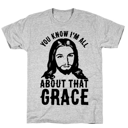You Know I'm All About That Grace T-Shirt