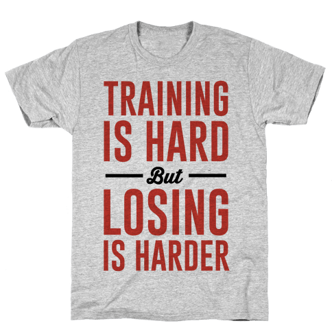 Training Is Hard But Losing Is Harder Mens T-Shirt