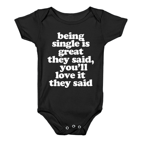 Being Single is Great, They Said Baby Onesy