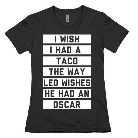 I Wish I Had A Taco The Way Leo Wishes He Had An Oscar Womens T-Shirt