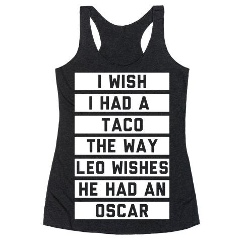I Wish I Had A Taco The Way Leo Wishes He Had An Oscar Racerback Tank Top