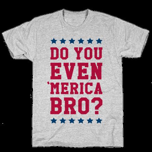 Do You Even 'Merica Bro? Mens T-Shirt