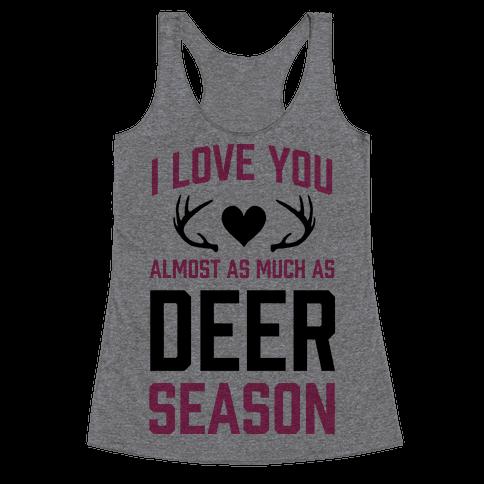 I Love you Almost As Much As Deer Season Racerback Tank Top