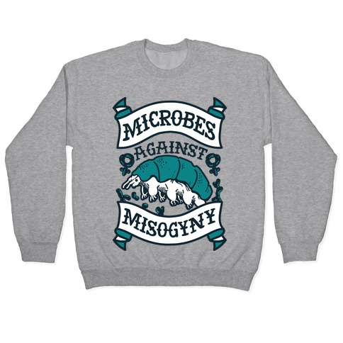 Microbes Against Misogyny Pullover