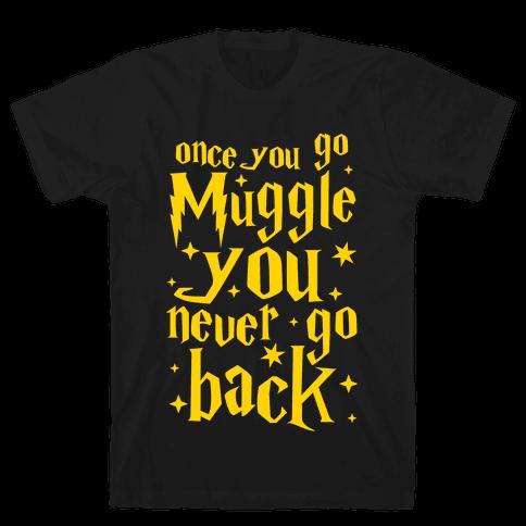 Once You Go Muggle You Never Go Back Mens T-Shirt