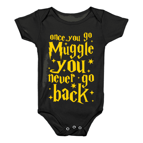 Once You Go Muggle You Never Go Back Baby Onesy