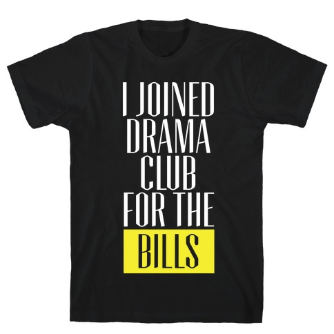 I Joined Drama Club For The Bills Mens T-Shirt