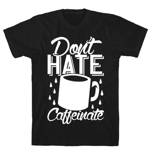 Don't Hate Caffeinate Mens T-Shirt