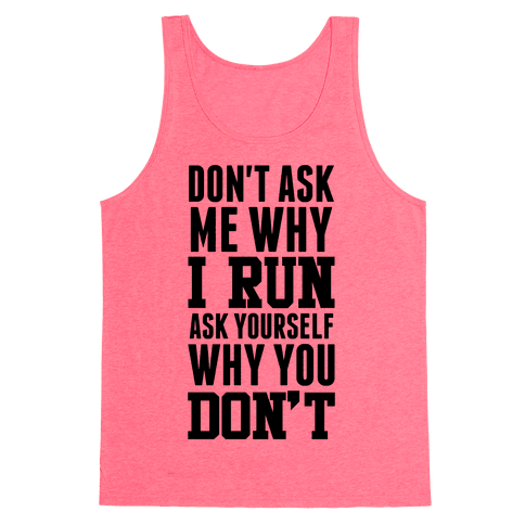 Don't Ask Me Why I Run Tank Top