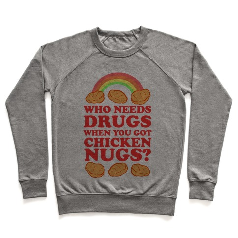 b36bc6d6 Who Needs Drugs When You Got Chicken Nugs Pullover