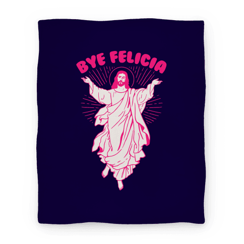 Bye Felicia Blanket