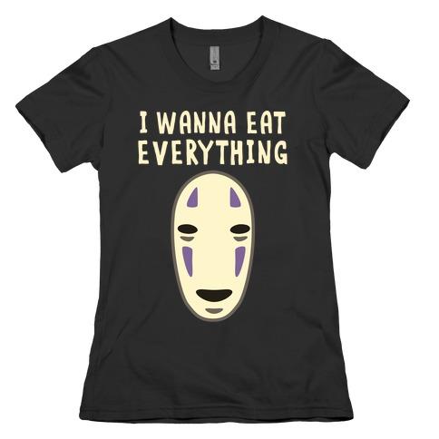 I Wanna Eat Everything Womens T-Shirt