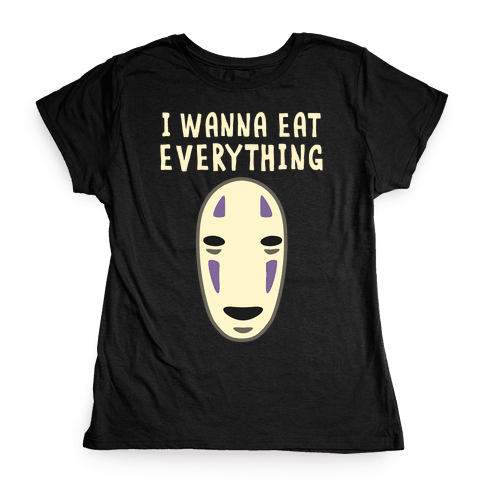 I Wanna Eat Everything Womens T-Shirt