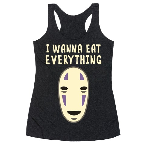 I Wanna Eat Everything Racerback Tank Top