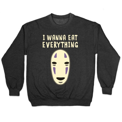 I Wanna Eat Everything Pullover