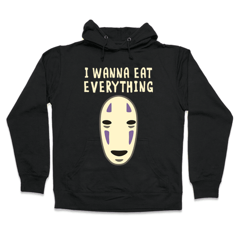 I Wanna Eat Everything Hooded Sweatshirt