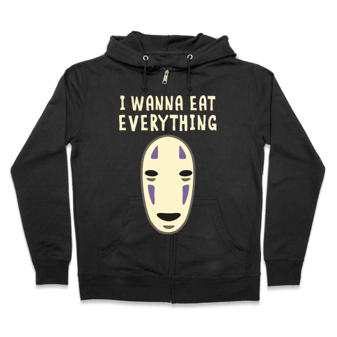 I Wanna Eat Everything Zip Hoodie