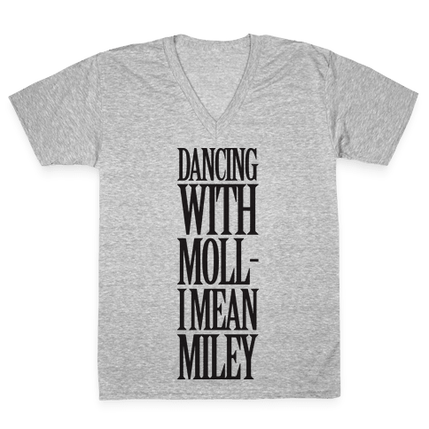 Dancing With Moll- I Mean Miley V-Neck Tee Shirt