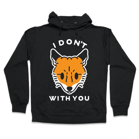I Don't Fox With You Hooded Sweatshirt