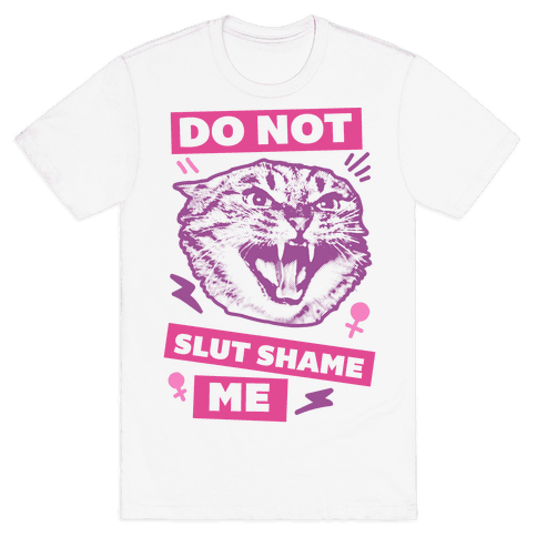 Do Not Slut Shame Me Mens T-Shirt