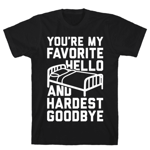 You're My Favorite Hello And Hardest Goodbye Mens T-Shirt