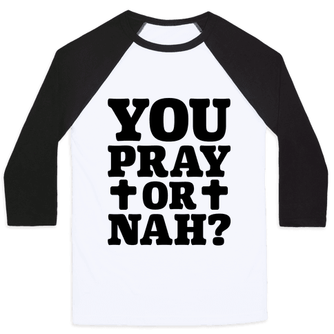 You Pray or Nah? Baseball Tee