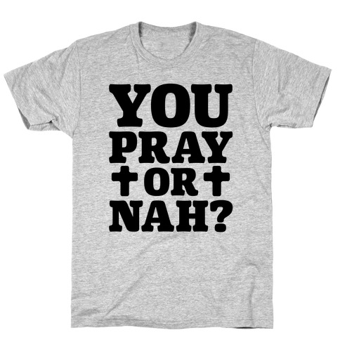 You Pray or Nah? T-Shirt