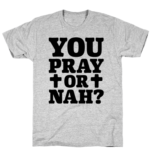 You Pray or Nah? Mens T-Shirt