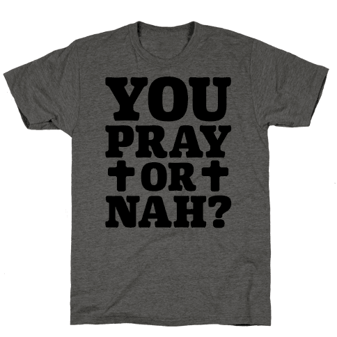 You Pray or Nah?