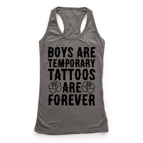 Boys Are Temporary Tattoos Are Forever Racerback Tank Top