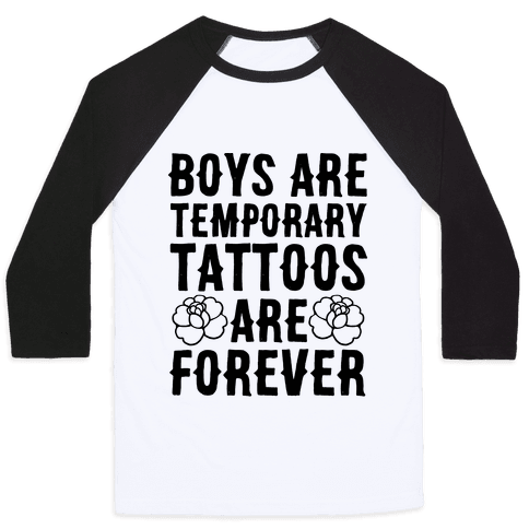 Boys Are Temporary Tattoos Are Forever Baseball Tee
