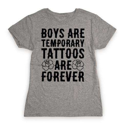 Boys Are Temporary Tattoos Are Forever Womens T-Shirt