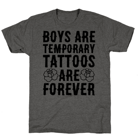 Boys Are Temporary Tattoos Are Forever Mens T-Shirt