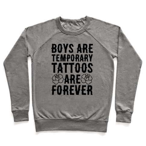 Boys Are Temporary Tattoos Are Forever Pullover