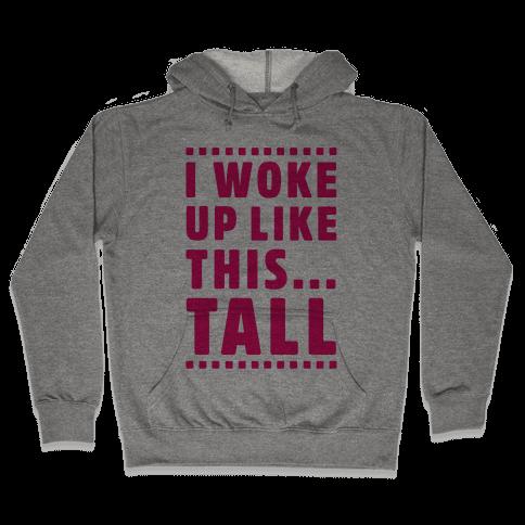 I Woke Up Like This Tall Hooded Sweatshirt