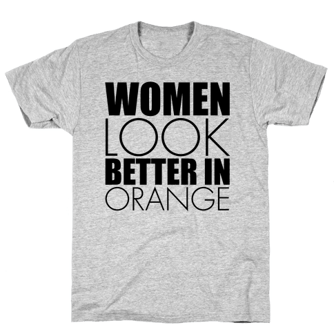 Women Look Better In Orange Mens T-Shirt