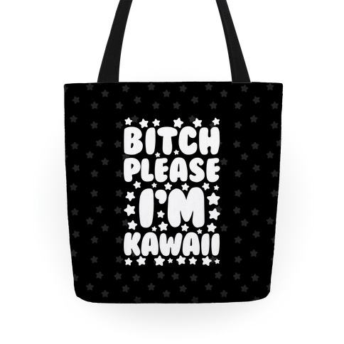 Bitch Please I'm Kawaii Tote