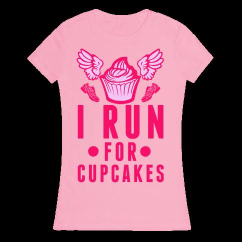 I Run (For Cupcakes) Womens T-Shirt