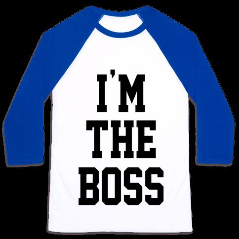 I'm The Boss Baseball Tee