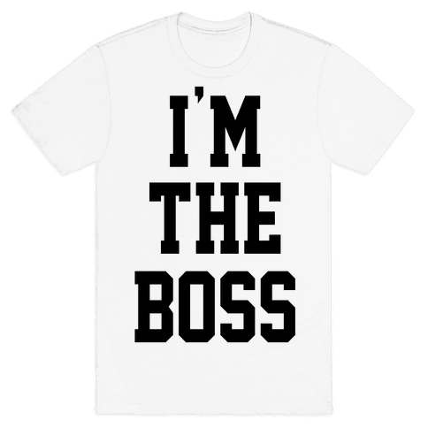 I'm The Boss Mens T-Shirt