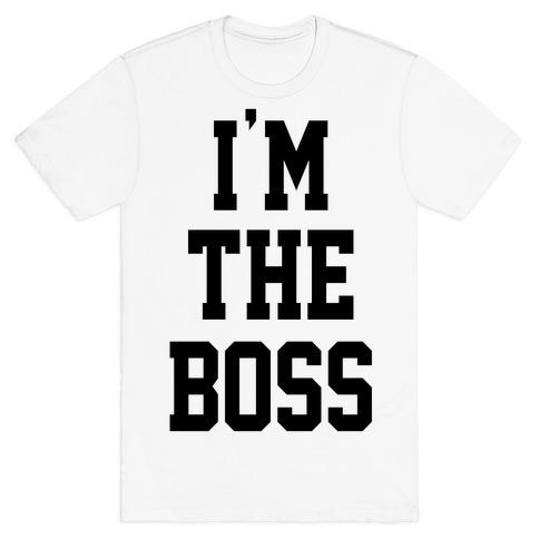 I'm The Boss T-Shirt
