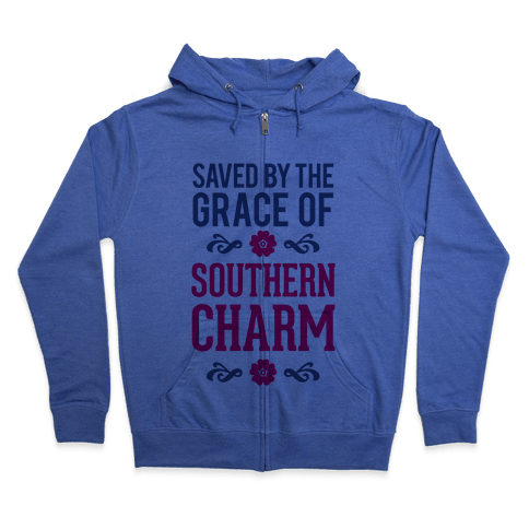 Saved By The Grace Of Southern Charm Zip Hoodie